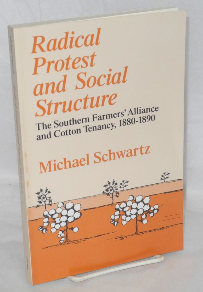 Radical protest and social structure; the Southern Farmers' Alliance and cotton tenancy, 1880-1890. Michael Schwartz.