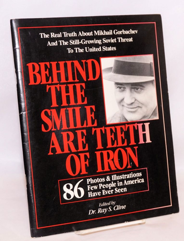 Behind the smile are teeth of iron; the real truth about Mikhail Gorbachev and the still-growing Soviet threat to the United States. Ray S. Cline.