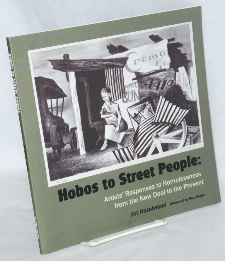 Hobos to street people: artists' responses to homelessness from the New Deal to the present, a traveling exhibition from Exhibit Envoy. Paul Boden, Art Hazelwood, , an.