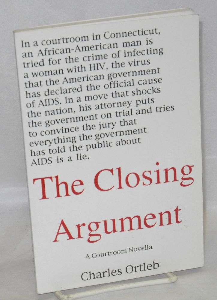 The closing argument: a courtroom novella. Charles Ortleb.