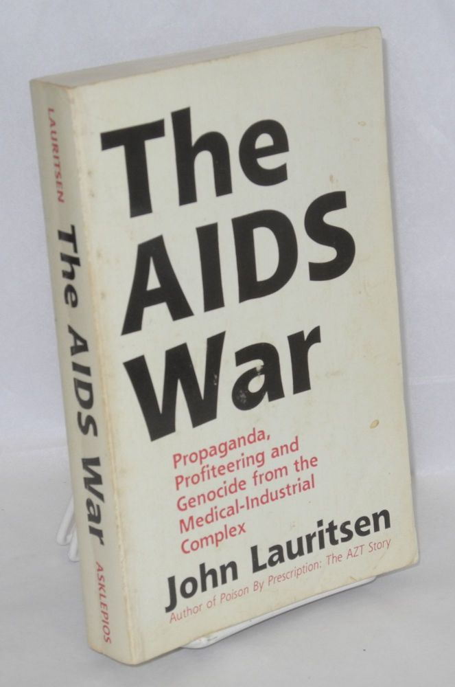The AIDS war: propaganda, profiteering and genocide from the medical-industrial complex. John Lauritsen.