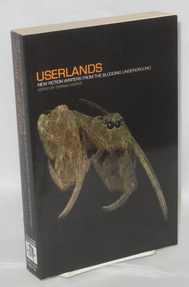 Userlands, new fiction from the blogging underground. Dennis Cooper.