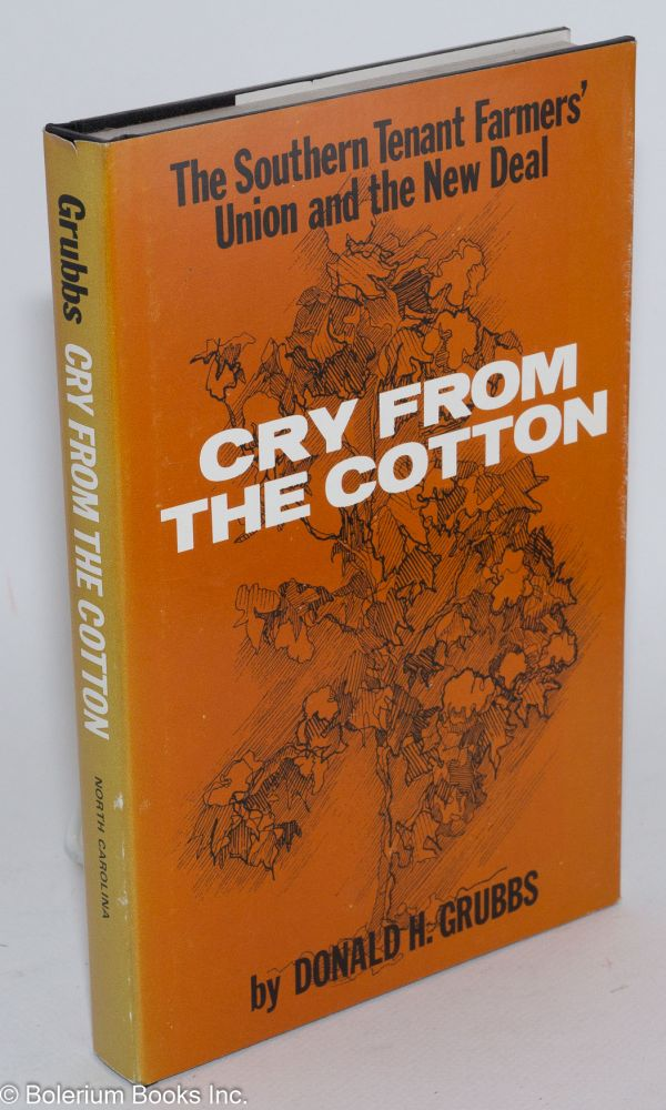 Cry from the cotton; the Southern Tenant Farmers' Union and the New Deal. Donald H. Grubbs.