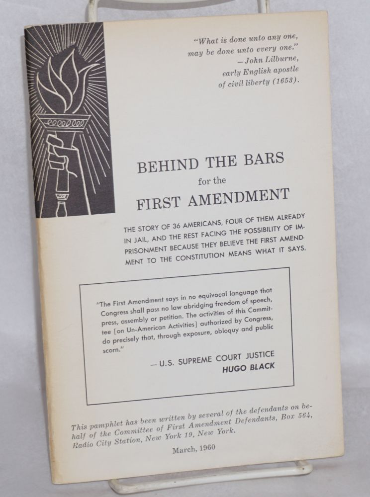 Behind the bars for the First Amendment; the story of 36 Americans, four of them already in jail, and the rest facing the possibility of imprisonment because they believe the First Amendment to the Constitution means what it says. Foreword by Dalton Trumbo. Committee of First Amendment Defendants.