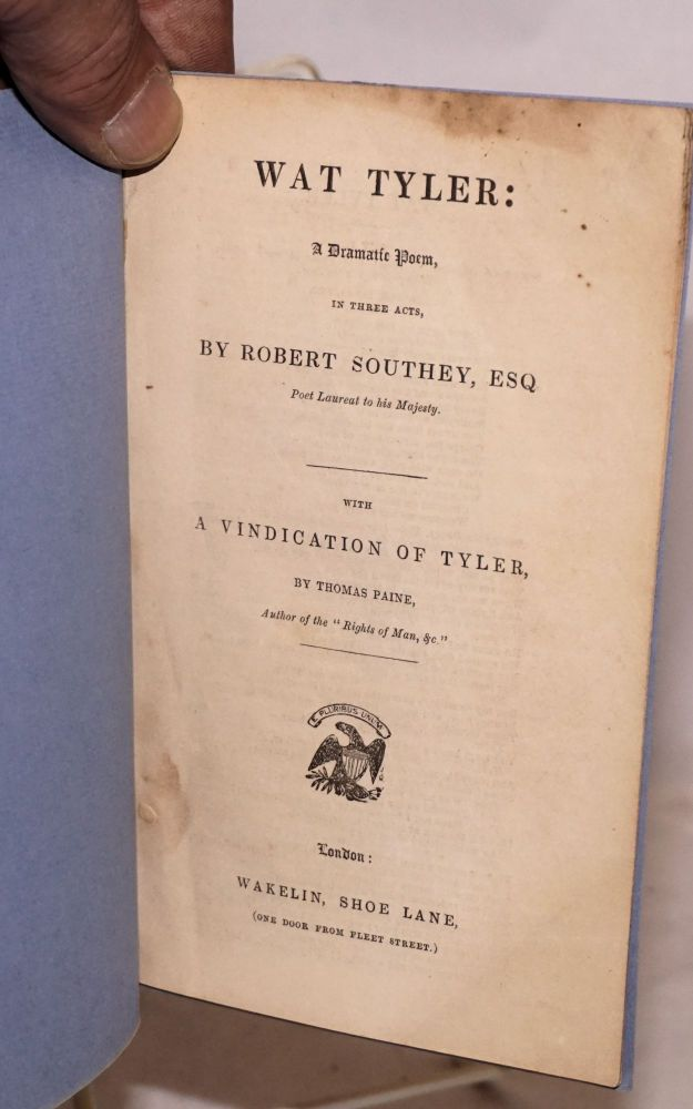 Wat Tyler: a dramatic poem, in three acts, with A vindication of Tyler, by Thomas Paine [excerpted]. Robert Southey.