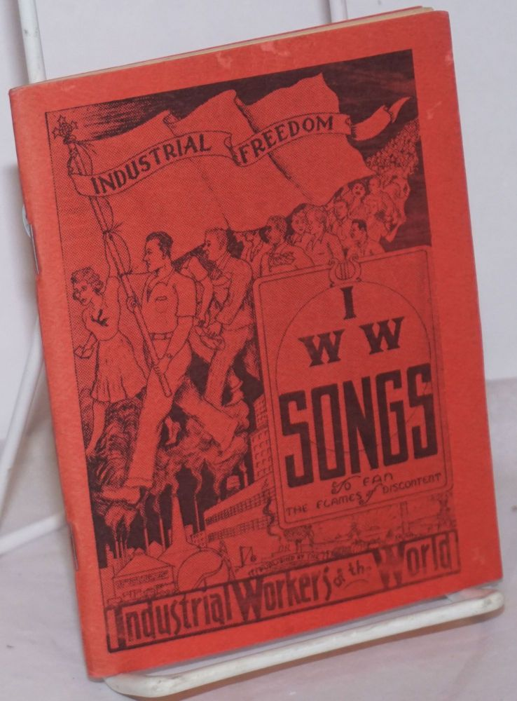 Songs of the workers. To fan the flames of discontents. 34th edition. Industrial Workers of the World.