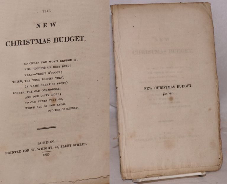 The new Christmas budget. So cheap you won't grudge it, viz.--doubts of John Bull: next--Teddy O'Toole; Third, the true British tory, (a name great in story). Fourth, the old commodore; and one ditty more; to old tunes they go, which all of you know. Old Tom of Oxford.