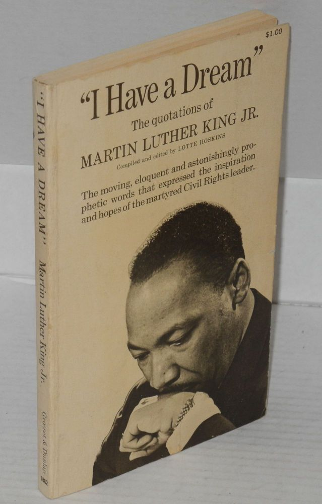 """I have a dream"" the quotations of Martin Luther King Jr., compiled and edited by Lotte Hoskins. Martin Luther King, Jr."