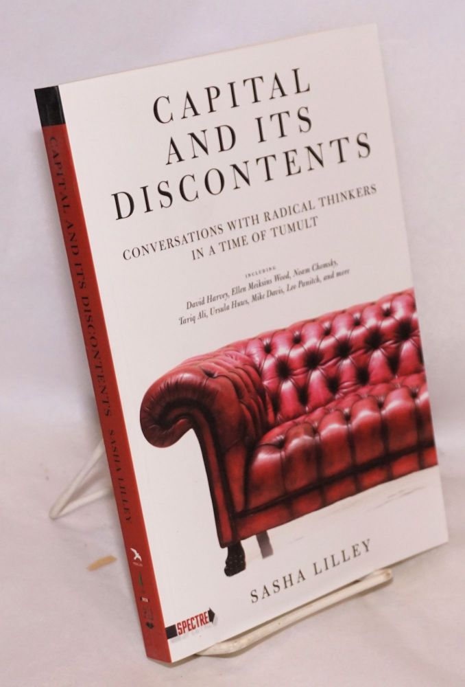 Capital and Its Discontents: Conversations with Radical Thinkers in a Time of Tumult. Sasha Lilley.