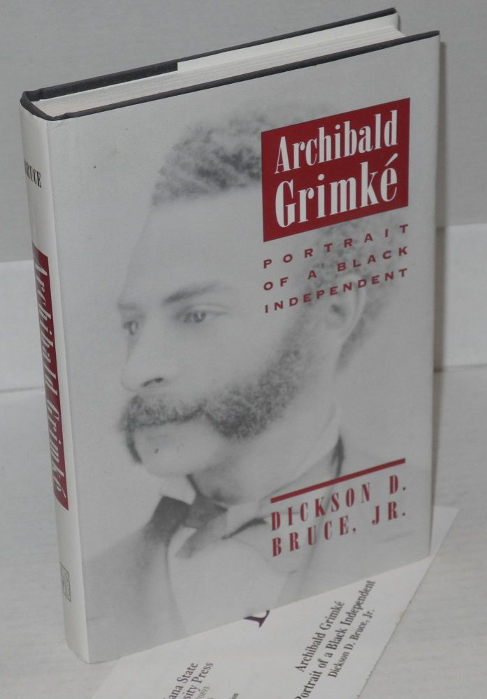 Archibald Grimké: portrait of a Black independent. Dickson D. Bruce.