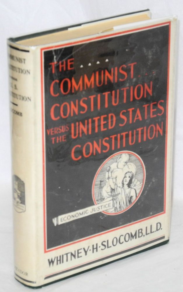 The Communist Constitution versus the united States Constitution: How faults in our economic system may be eliminated and allow us again to become a true democracy of free and equal, sovereign individuals. Whitney Slocomb.
