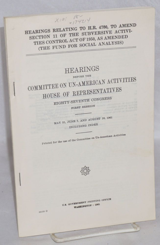 The Fund for Social Analysis, hearis before the Committee on Un-American Activities, House of Representatives, Eighty-Seventh Congress, first session, May 31, June 7, and August 16, 1961, including index. United States. House of Reprsentatives. Committee on Un-American Activities.