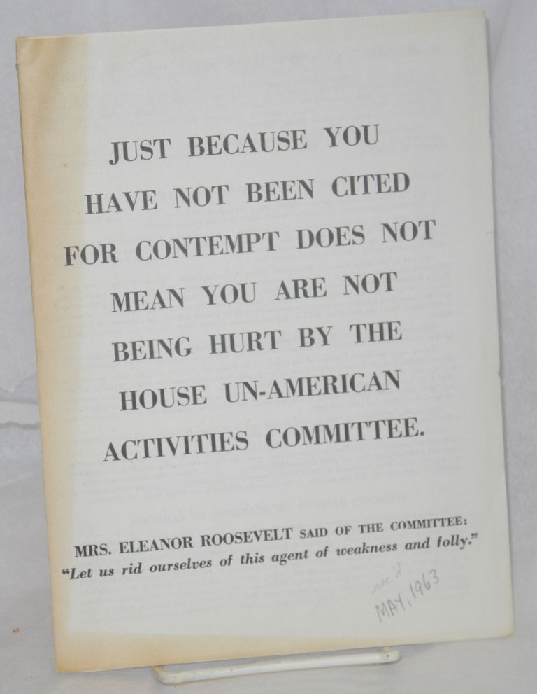 Just because you have not been cited for contempt does not mean you are not being hurt by the House Un-American Activities Committee. National Committee to Abolish the House Committee on Un-American Activities.