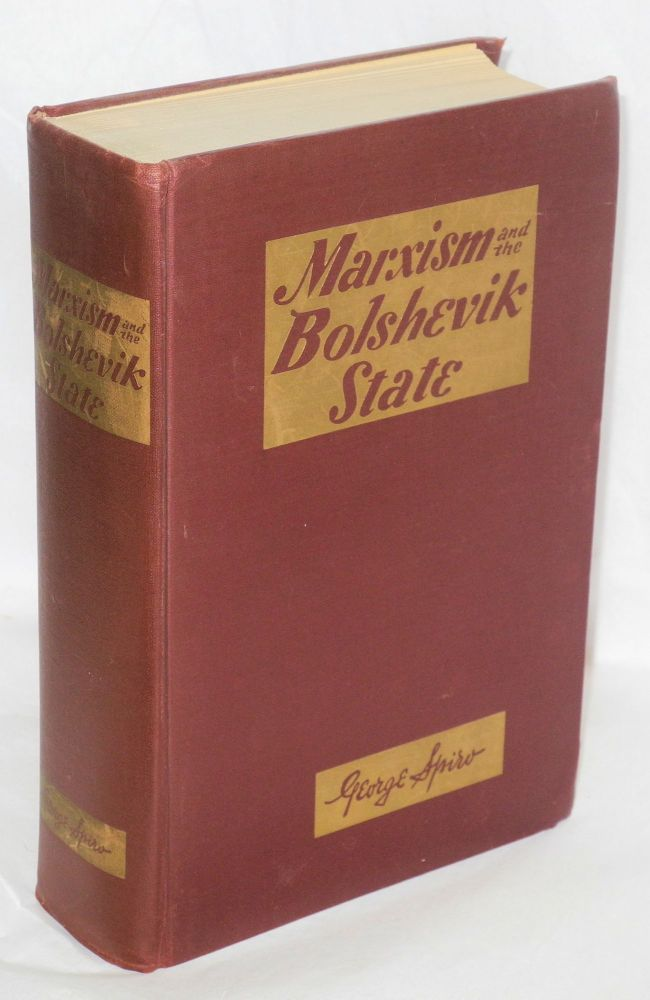 Marxism and the Bolshevik state; workers democratic world government versus national-bureaucratic 'Soviet' and capitalist regimes. George Spiro.