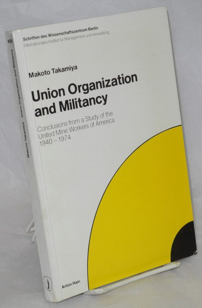 Union organization and militancy. Conclusions from a study of the United Mine Workers of America, 1940 - 1974. Makoto Takamiya.