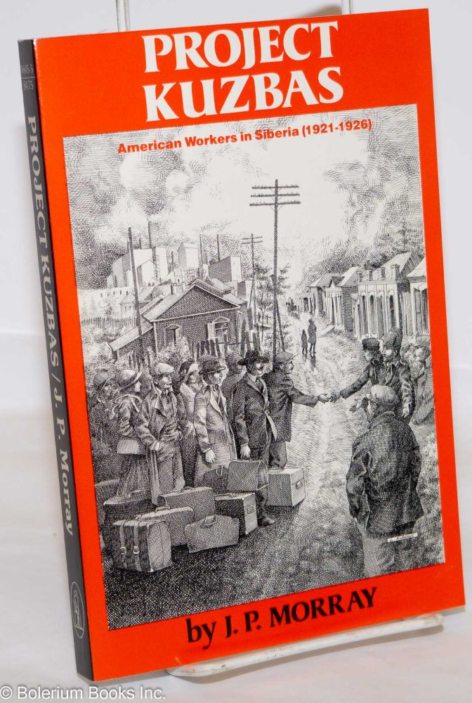 Project Kuzbas, American workers in Siberia (1921 - 1926). J. P. Morray.