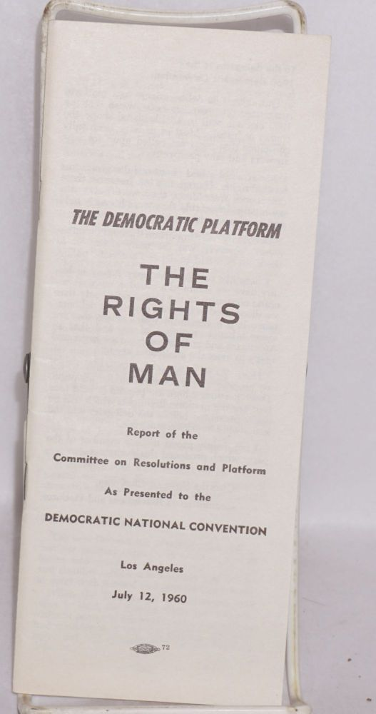 The Democratic platform: the rights of man. Report of the Committee on Resolutions and Platform as adopted by the Democratic National Convention. Los Angeles, July 12, 1960