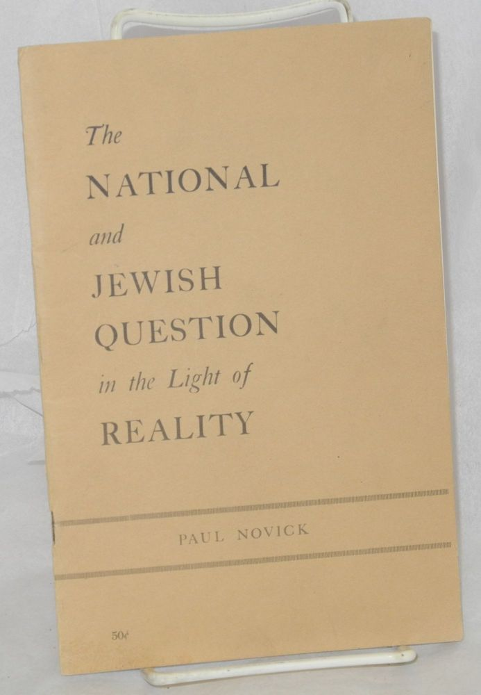 The national and Jewish question in the light of reality. Paul Novick.