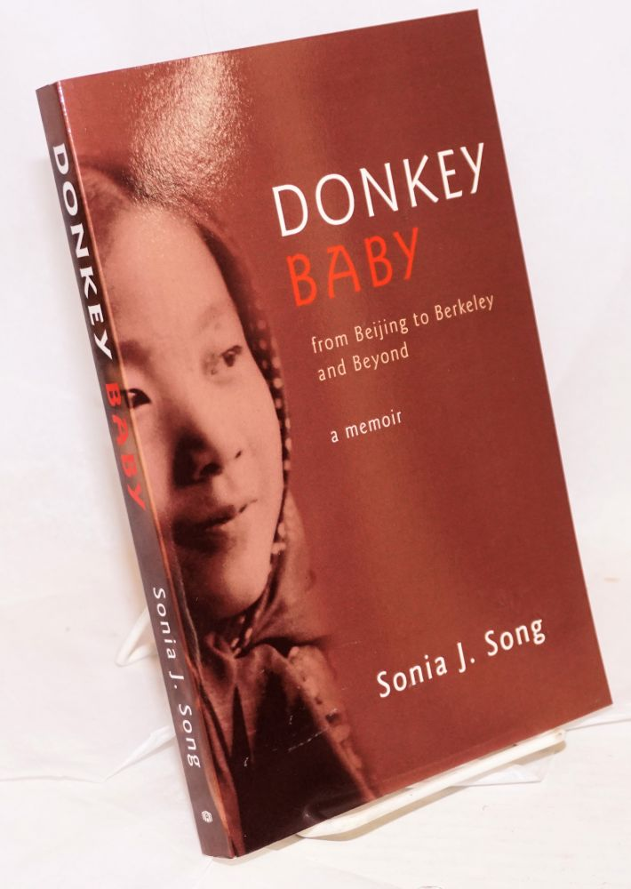 Donkey baby; from Beijing to Berkeley and beyond, a memoir. Sonia J. Song.
