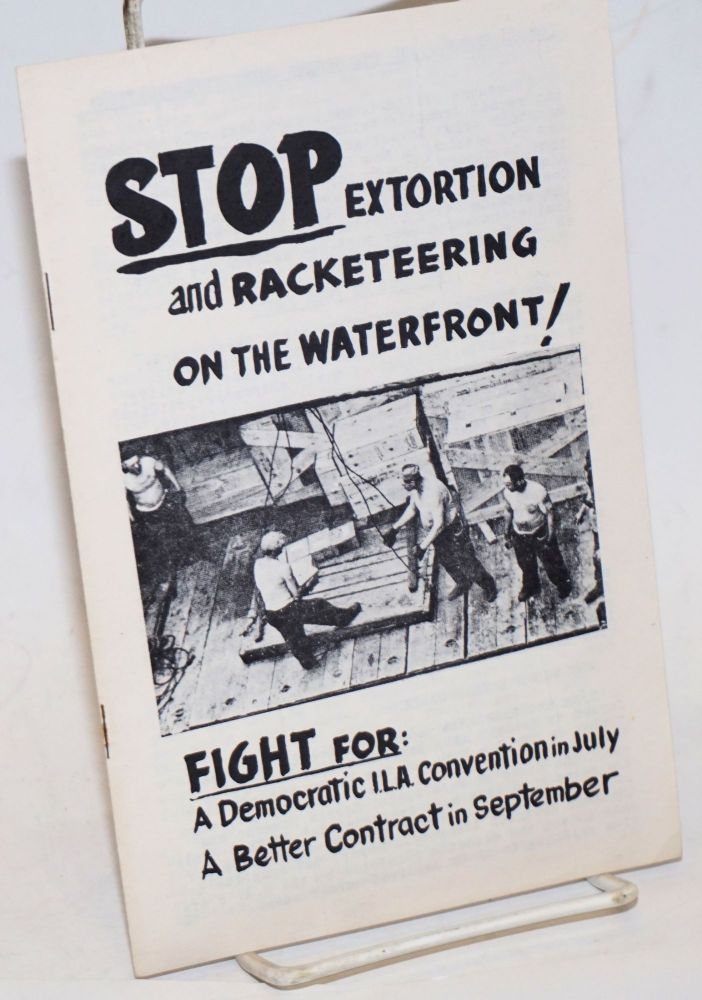 Stop extortion and racketeering on the waterfront! Fight for: a democratic ILA Convention in July, a better contract in September.