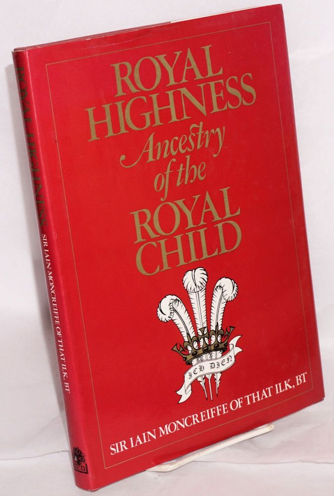 Royal highness; ancestry of the royal child. Sir Iain Moncreiffe, BT, of the ilk.