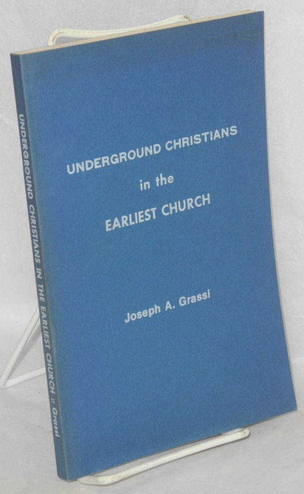 Underground Christians in the earliest church. Joseph A. Grassi.