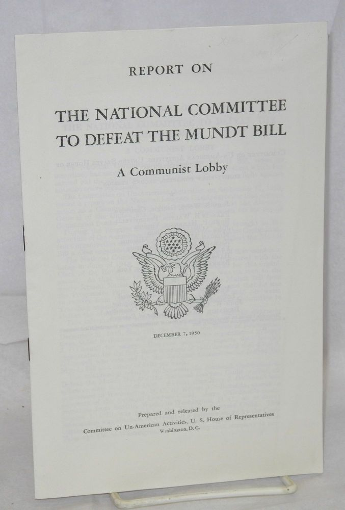 Report on the National Committee to Defeat the Mundt Bill, a communist lobby. United States. House of Representatives. Committee on Un-American Activities.