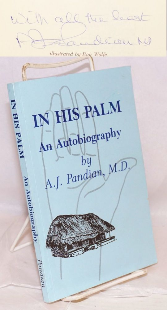 In his palm, an autobiography. Illustrated by Roy Wolfe. A. J. Pandian, M. D.
