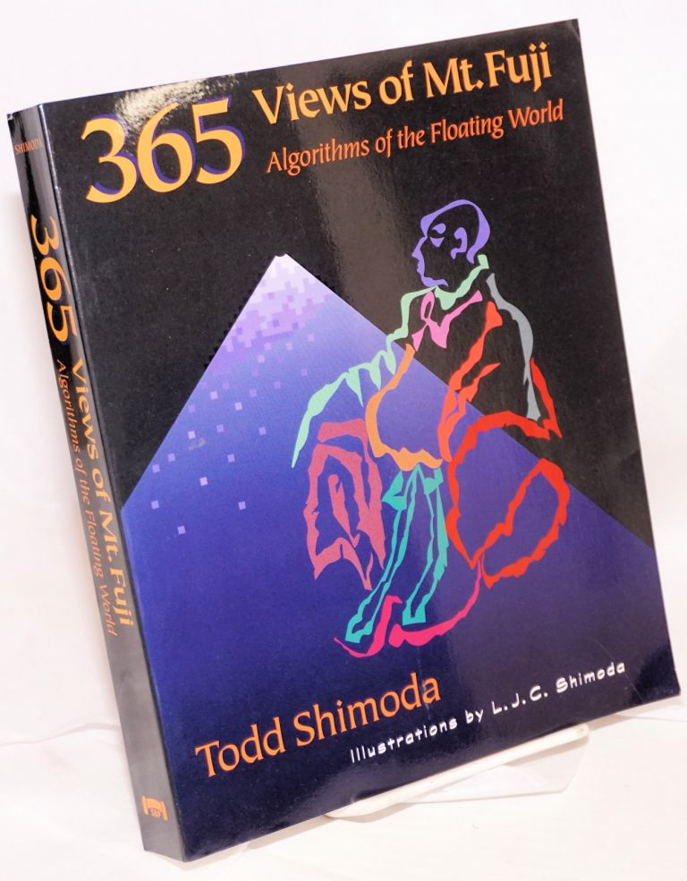 365 views of Mt. Fuji algorithms of the floating world. Illustrations by L. J. C. Shimoda. Todd Shimoda.