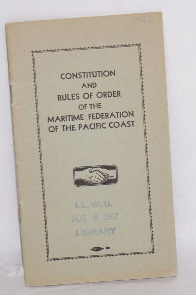 Constitution and rules of order of the Maritime Federation of the Pacific Coast. Revised and as amended at the Second Annual Convention and as voted by referendum of ... 1936. Maritime Federation of the Pacific Coast.