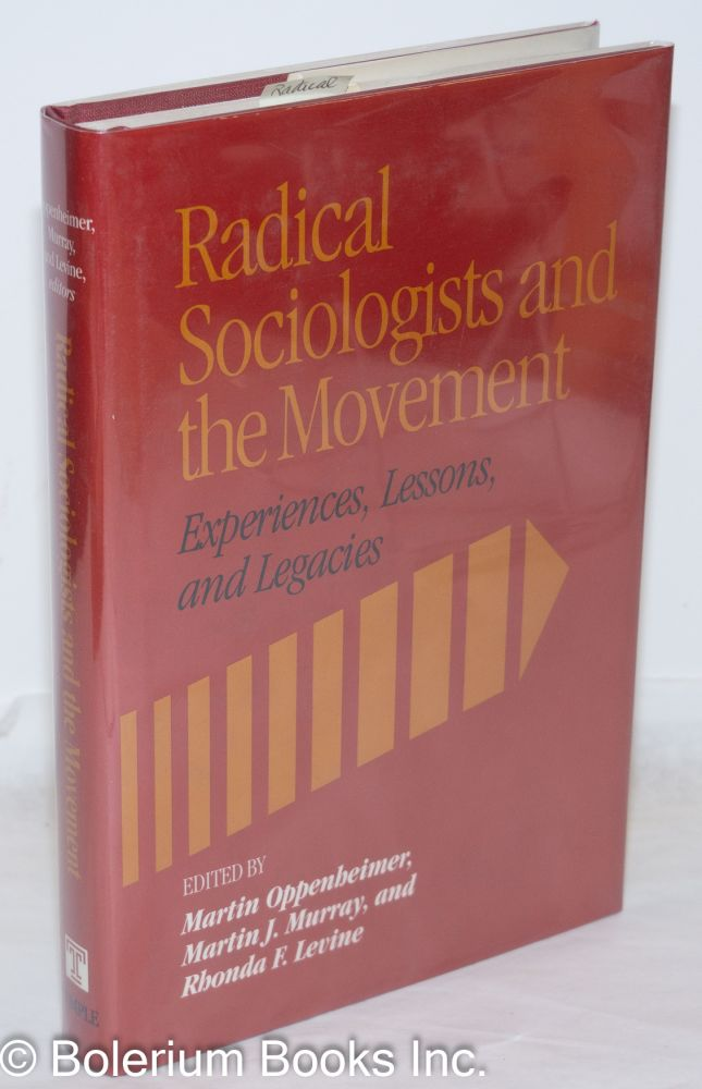 Radical sociologists and the movement; experiences, lessons, and legacies. Edited by Martin Oppenheimer, Martin J. Murray, and Rhonda F. Levine.