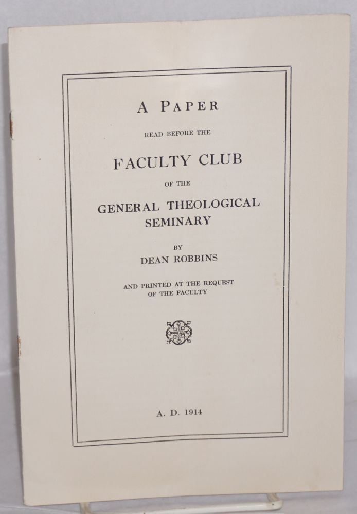 A Pressing Educational Problem A Paper read before the Faculty Club of the General Theological Seminary. Wilford L. Robbins.