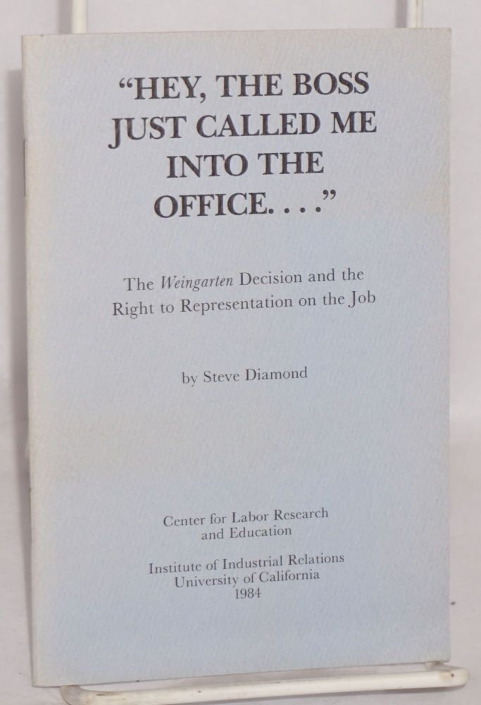 """""""Hey, the boss just called me into the office...."""" the Weingarten decision and the right to representation on the job. Steve Diamond."""