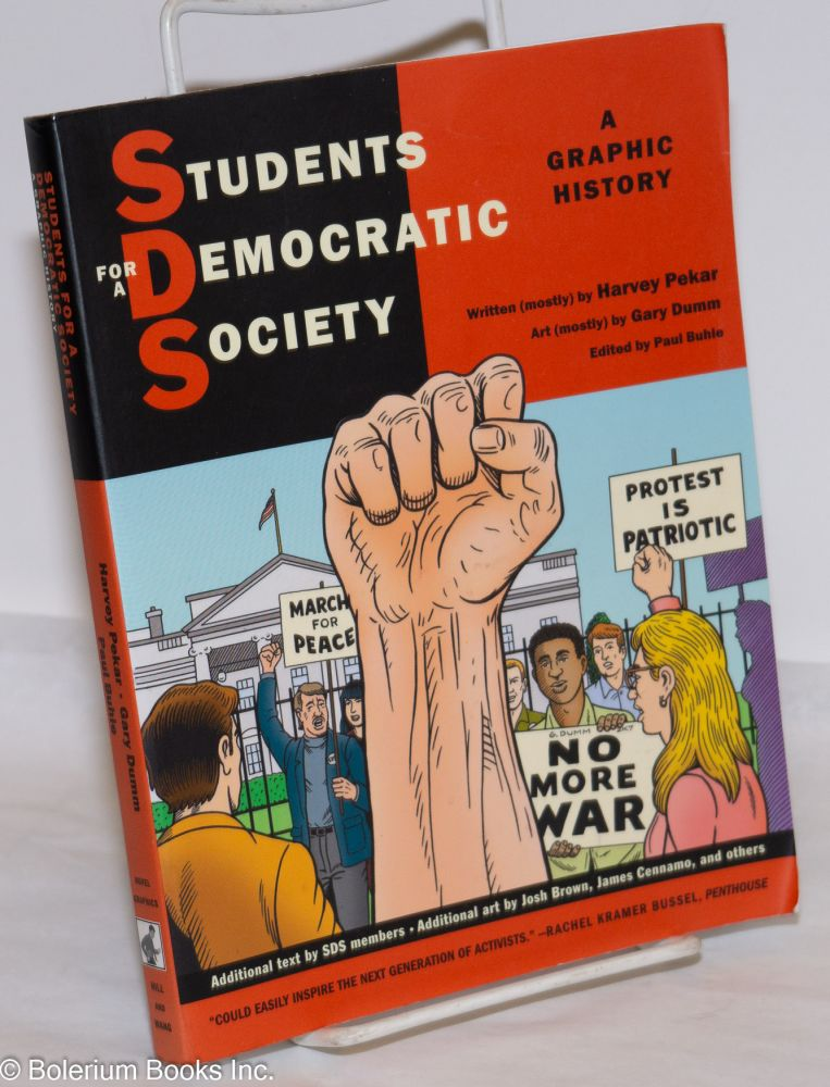 Students for a Democratic Society, a graphic history. Written by Harvey Pekar, art by Gary Dumm, edited by Paul Buhle. Harvey Pekar, Gary Dumm, Paul Buhle.