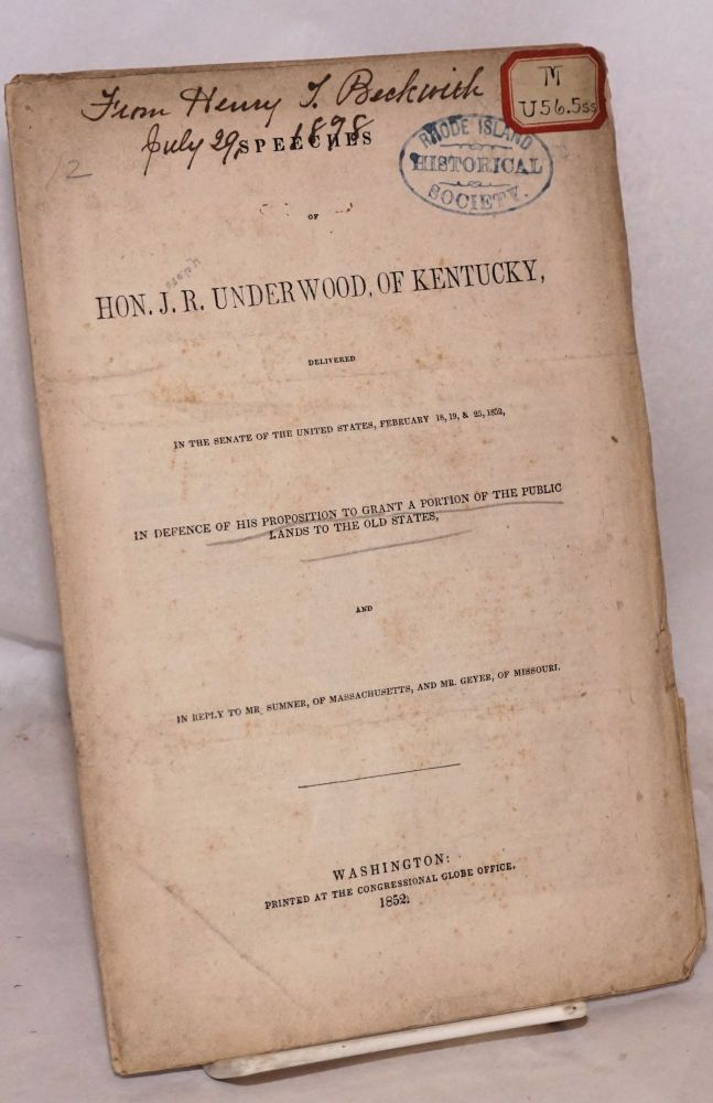 Speeches of hon. J. R. Underwood, of Kentucky, delivered in the Senate of the United States, February 18, 19, & 25, 1852, in defence of his proposition to grant a portion of the public lands to the old states, and in reply to Mr. Sumner, of Massachusetts, and Mr. Geyer, of Missouri. Joseph Rogers Underwood.