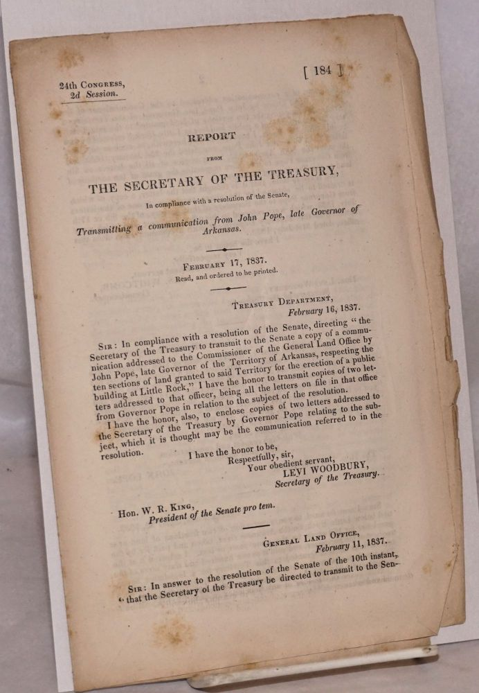 Report from the Secretary of the Treasury, in compliance with a resolution of the Senate, transmitting a communication from John Pope, late Governor of Arkansas. February 17, 1837. Read, and ordered to be printed. corporate compiler/author Department of the Treasury.