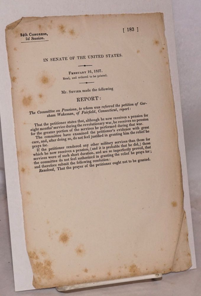 In Senate of the United States. February 16, 1837. Read, and ordered to be printed. Mr. Sevier made the following report: The Committee on Pensions, to whom was referred the petition of Gersham Wakeman, of Fairfield, Connecticut, report:. Senate Committee on Pensions, corporate compiler/author.