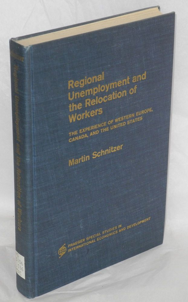 Regional unemployment and the relocation of workers; the experience of Western Europe, Canada, and the United States. Martin Schnitzer.
