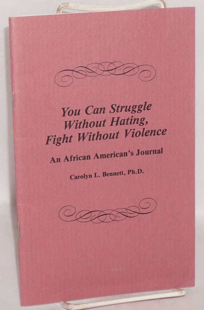 You can struggle without hating, fight without violence: an African American's journal. Carolyn L. Bennett.