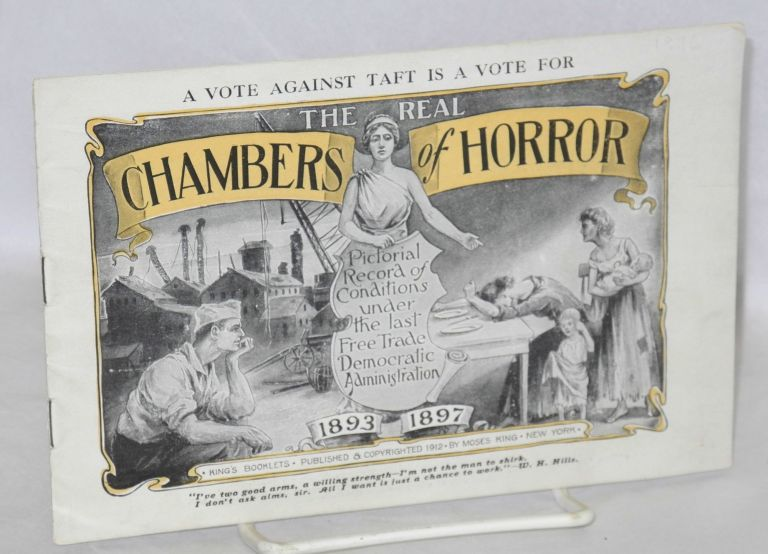 A vote for Taft is a vote for the real Chambers of Horror. Pictorial record of conditions under the last Free Trade Democratic administration, 1893-1896.