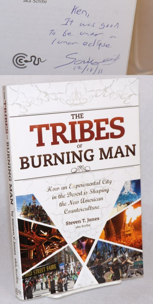 The tribes of Burning Man: how an experimental city in the desert is shaping the new American counterculture. Steven T. aka Scribe Jones.