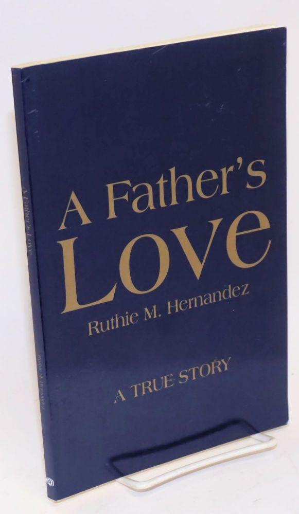 A father's love. Ruthie M. Hernandez.