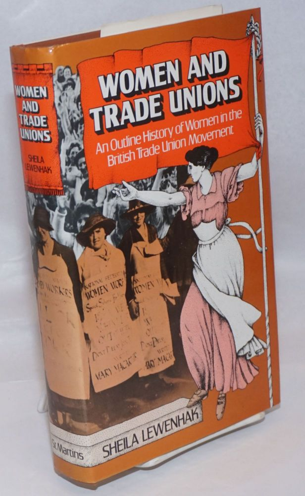Women and trade unions: an outline history of women in the British trade union movement. Sheila Lewenhak.