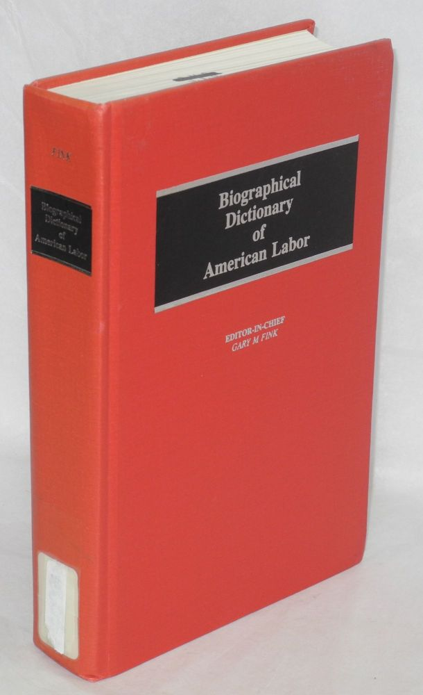 Biographical dictionary of American labor. Revised from the 1974 edition. Gary M. Fink, ed.