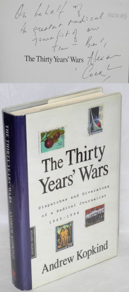 The thirty years' wars. Dispatches and diversions of a radical journalist, 1965 -1994. Edited by JoAnn Wypijewski. Andrew Kopkind.