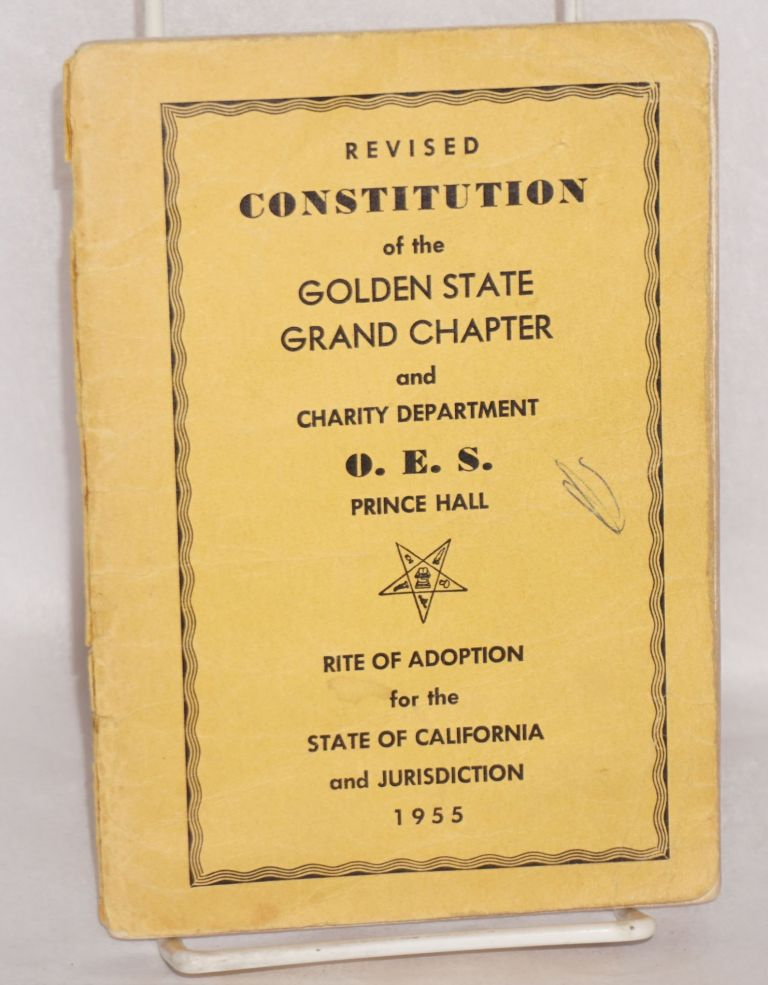 Revised constitution of the Golden State Grand Chapter and Charity Department, O. E. S. Prince Hall; Rite of Adoption for the State of California and Jurisdiction. Prince Hall.