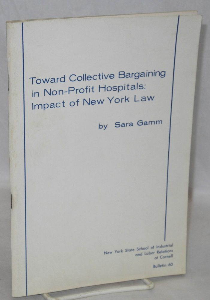 Toward collective bargaining in non-profit hospitals: impact of New York law. Sara Gamm.