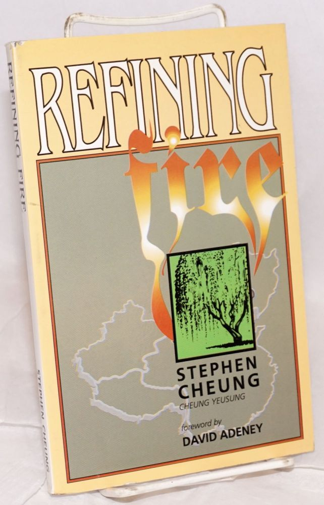 Refining fire; foreword by David Adeney. [Translated by Billy S. Ching]. Stephen Cheung, Cheung Yeusung.