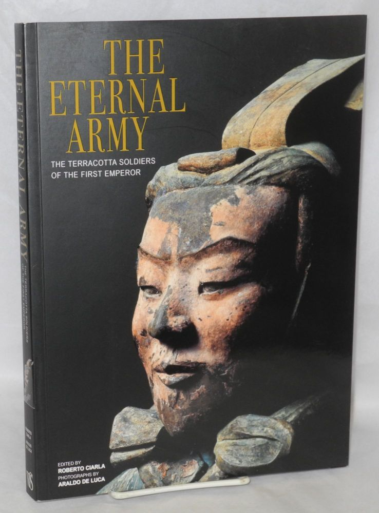 The eternal army; the terracotta soldiers of the first emperor. Roberto Ciarla.