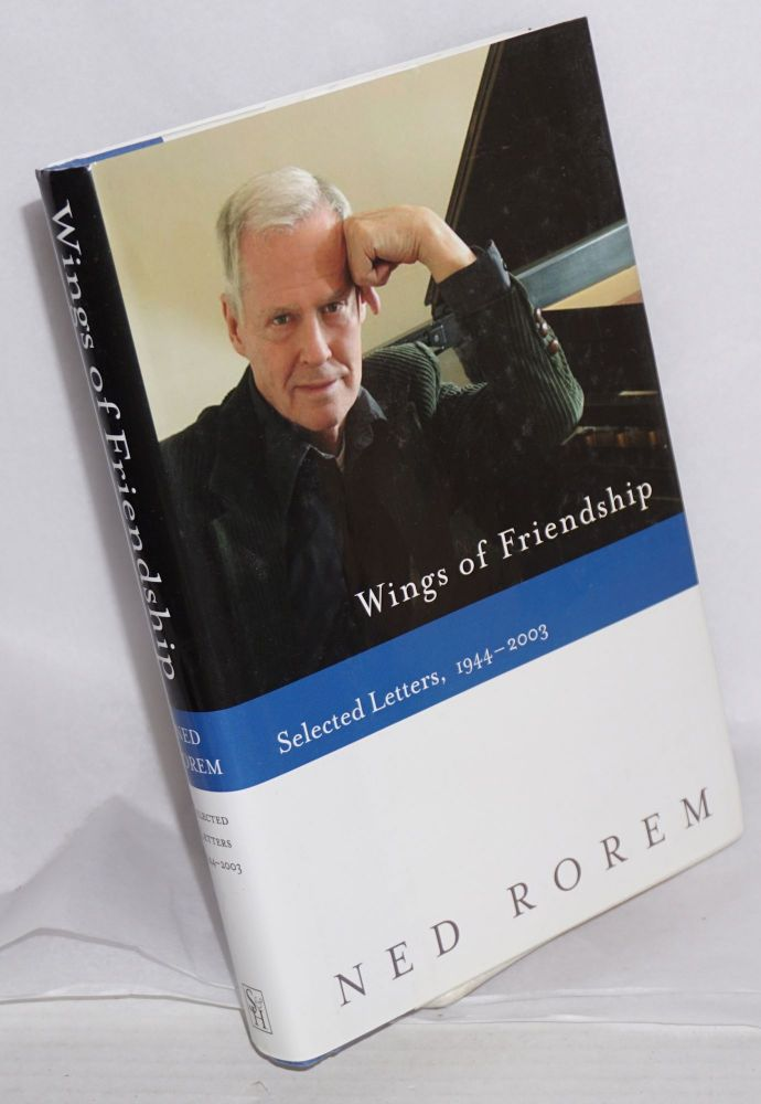 Wings of friendship; selected letters, 1944-2003. Ned Rorem.